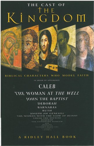 The Cast of the Kingdom: Biblical Characters Who Model Faith (Paperback): Ridley Hall Cambridge