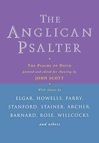 The Anglican Psalter: The Psalms of David Pointed and Edited for Chanting: John Scott