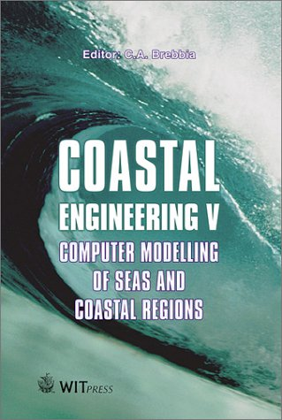 Coastal Engineering: Computer Modelling of Seas and Coastal Regions V: C. A. Brebbia, Brebbia, C. A...