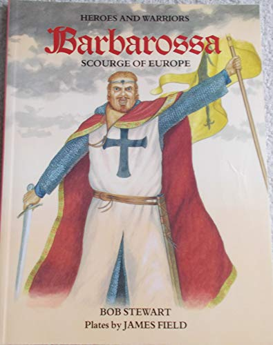 Frederick Barbarossa : The Scourge of Europe: Bob Stewart