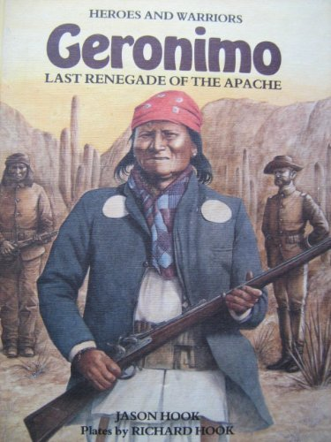 9781853140273: Geronimo: Last Renegade of the Apache (Heroes and Warriors)