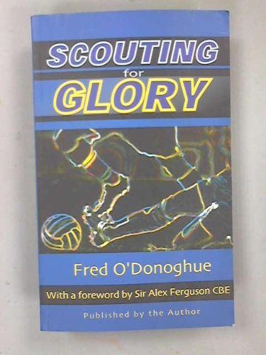 SCOUTING FOR GLORY (SIGNED COPY): O'DONOGHUE, Fred