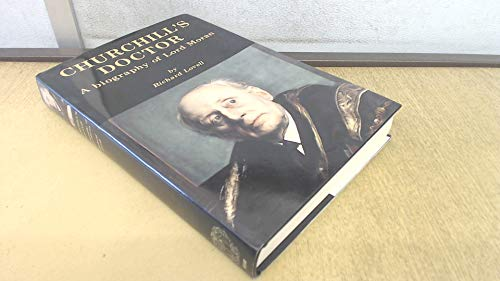 Churchill's Doctor: Biography of Lord Moran: R.R.H. LOVELL