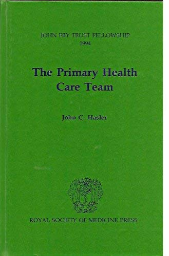 The Primary Health Care Team (John Fry Trust Fellowship 1994): Hasler, John C.