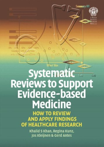 Systematic Reviews to Support Evidence-Based Medicine: How: Khalid S. Khan;