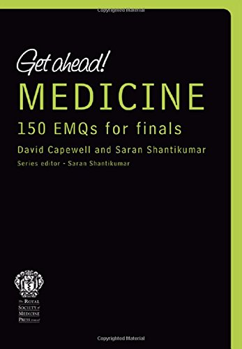Get ahead! MEDICINE 150 EMQs for Finals: Capewell, David; Shantikumar, Saran