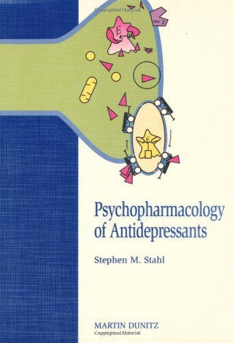 Psychopharmacology of Antidepressants: Stahl, Stephen M