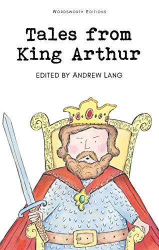 Tales from King Arthur (Wordsworth Children's Classics): Lang, Andrew