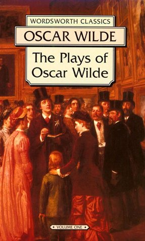 The Plays of Oscar Wilde: Lady Windermere's Fan and a Woman of No Importance (Wordsworth Collection , Vol 1) (9781853261848) by Oscar Wilde