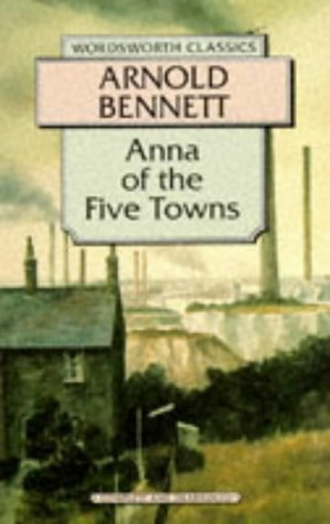 9781853262241: Anna of the Five Towns (Wordsworth Classics)