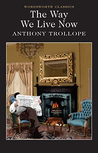 The Way We Live Now (Wordsworth Classics): Anthony Trollope