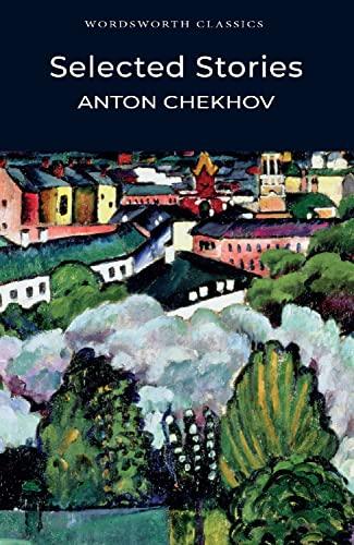 Selected Stories - Chekhov (Wordsworth Classics) - Anton Pavlovich Chekhov