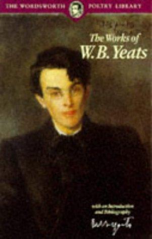 Works of W. B. Yeats (Wordsworth Poetry: W. B. Yeats