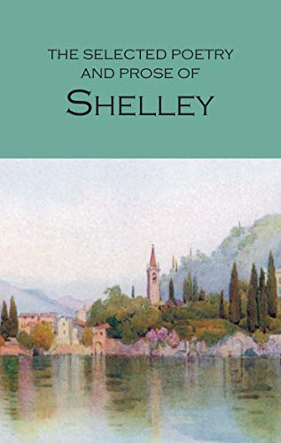 Selected Poetry And Prose Of Shelley (Wordsworth: Percy Bysshe Shelley