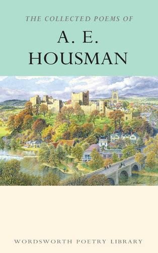 The Collected Poems of A.E. Housman (Wordsworth Poetry Library): Housman, A.E.