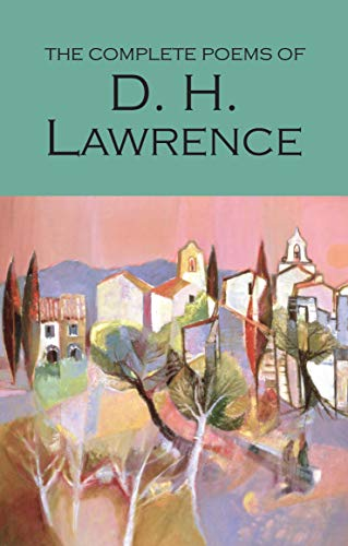 Complete Poems of D. H. Lawrence (Wordsworth: D. H. Lawrence