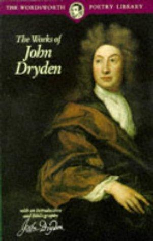 The Works of John Dryden (Wordsworth Poetry: John Dryden