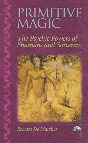 Primitive Magic: The Psychic Powers of Shamans: De Martino, Ernesto