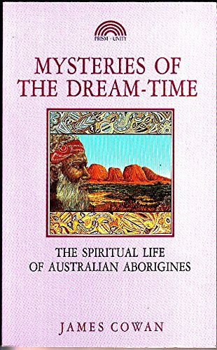 Mysteries of the dream-time: The spiritual life of Australian Aborigines (9781853270383) by Cowan, James