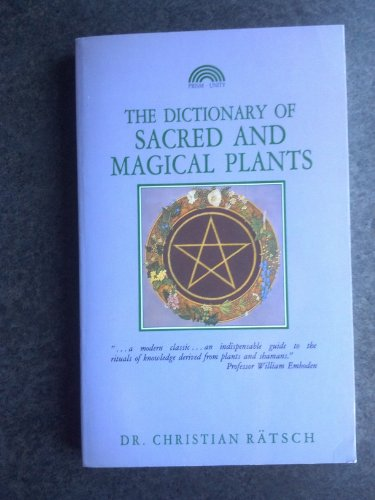 The Dictionary of Sacred and Magical Plants: Christian Ratsch