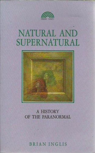 9781853270741: Natural and Supernatural: A History of the Paranormal from Earliest Times to 1914