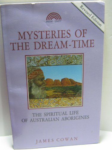 Mysteries of the Dream-Time The Spiritual Life of Australian Aborigines
