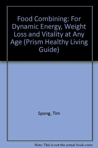 Food Combining: Food Combining for Dynamic Energy, Weight Loss, and Vitality at Any Age (Prism ...