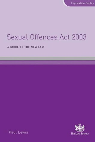 Sexual Offences Act 2003: A Guide to the New Law (Legislation Guides): Lewis, Paul