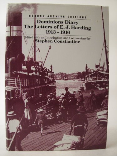 Dominions Diary The Letters of E.J.Harding, 1913-16: Harding, E.J. & Stephen Constantine