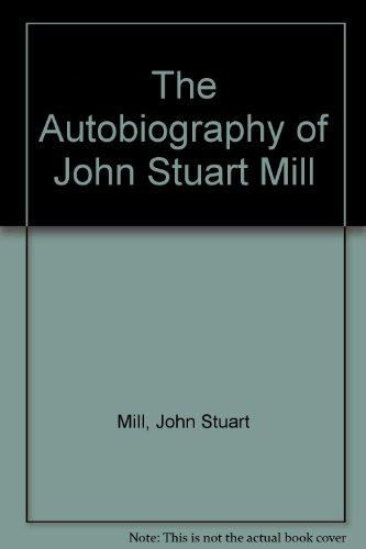 The Autobiography of John Stuart Mill: John Stuart Mill,