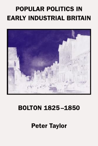 Popular Politics in Early Industrail Britain, Bolton 1825-1850