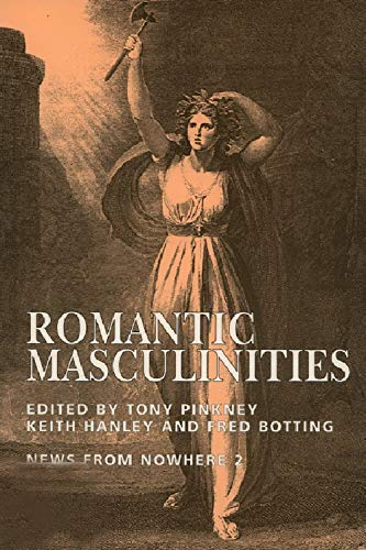 Romantic Masculinities: News From Nowhere Vol.2 (1853311766) by Pinkney, Tony; Hanley, Keith; Botting, Fred