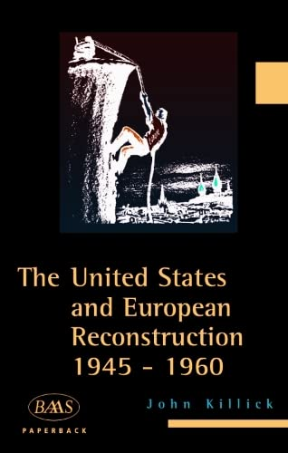 The United States and European Reconstruction: John Killick
