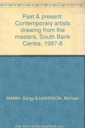 9781853320095: Past & present: Contemporary artists drawing from the masters : South Bank Centre 1987-8