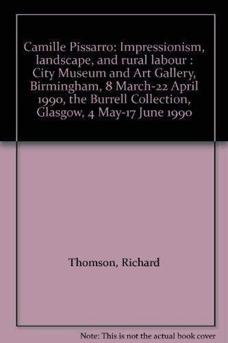 Camille Pissarro: Impressionism, Landscape and Rural Labour: Thomson, Richard