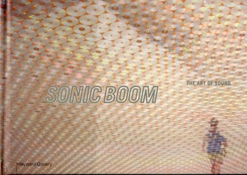 Sonic Boom: The Art of Sound (1853322083) by Hayward Gallery