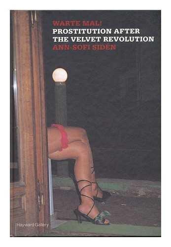 Warte Mal!: Prostitution After the Velvet Revolution.: SIDEN, Ann-Sofi.
