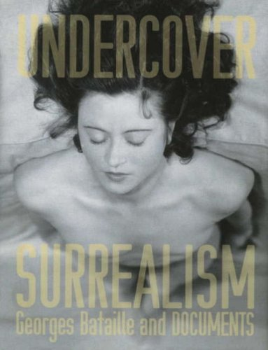 Undercover Surrealism: Georges Bataille and Documents: Ades, Dawn and Simon Baker