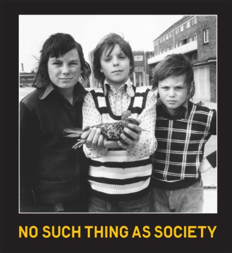 9781853322655: No Such Thing As Society: Photography in Britain 1967-87. From the Arts Council Collection and the British Council