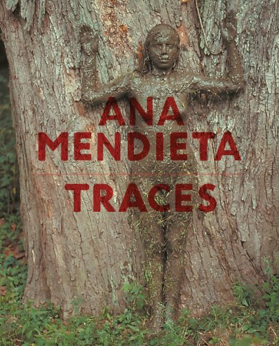 Ana Mendieta: Traces: Ralph Rugoff, Stephanie