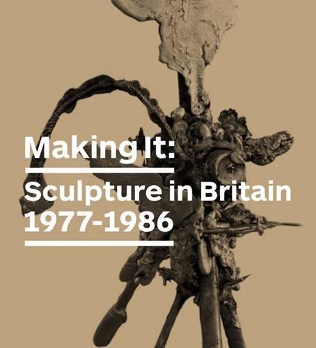 Making It: Sculpture in Britain 1977-1986: Wood, Jon