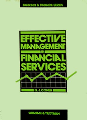 Effective Management in Financial Services (Banking and Finance Series): G.J. Cohen