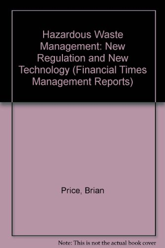 Hazardous Waste Management: New Regulation and New Technology.: Brian Price.