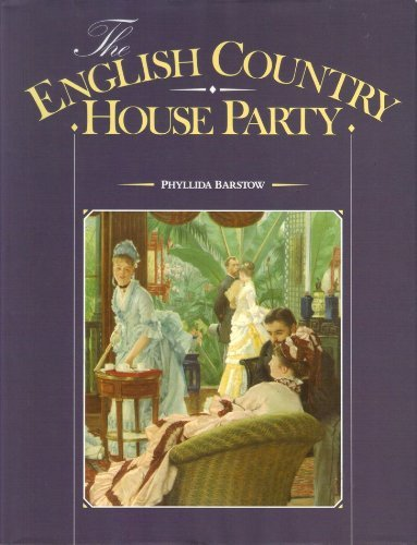 The English Country House Party: Barstow, Phyllida