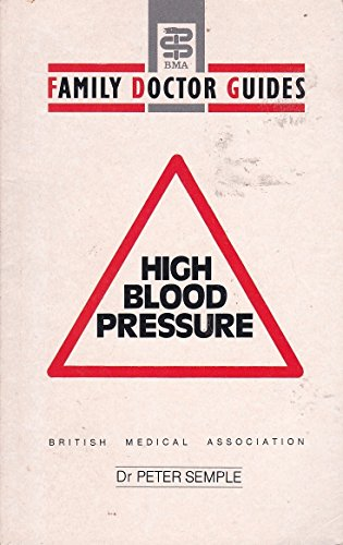 High Blood Pressure (BMA Family Doctor): Semple, Peter F.