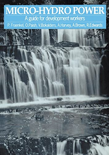 Micro-hydro Power: A guide for development workers: Fraenkel, Peter and