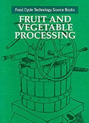 Fruit and Vegetable Processing: Food Cycle Technology Source Book (Food Techology Source Book ...