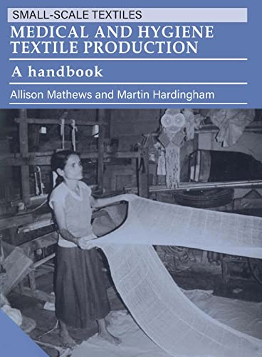 9781853392115: Medical and Hygiene Textile Production: A Handbook (Small-Scale Textiles Series)