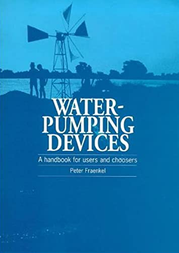 Water Pumping Devices: A handbook for users: Fraenkel, Peter