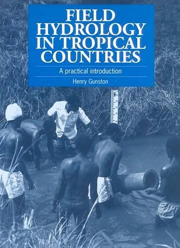 Field Hydrology in Tropical Countries : A: Henry Gunston